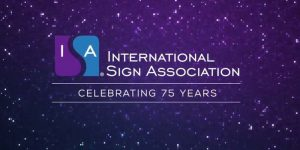 International Sign Association (ISA) is celebrating its 75th anniversary in 2019.